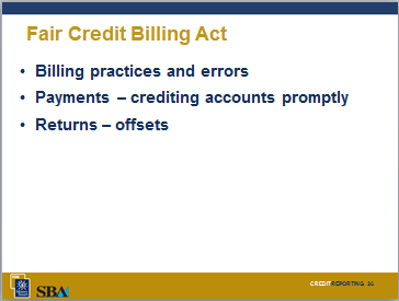 Discussion Point #3: Fair Credit Reporting Act How does the Fair Credit Reporting Act impact your business? Slide 25 Refer to the participants guide.