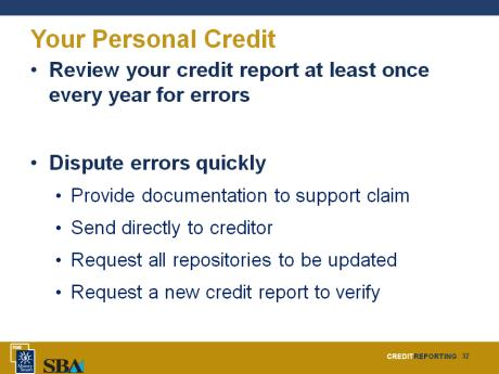 Slide 28 Your Personal Credit Slide 29 Before you apply for credit, it is a good idea to order and review your personal credit report through http://www.annualcreditreport.