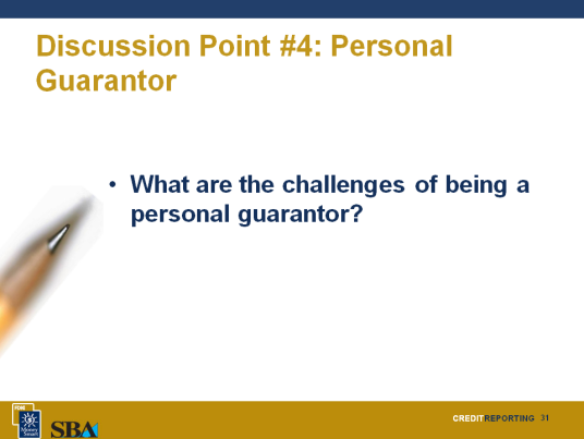 Personal Guarantor Disadvantages Being a personal guarantor means that you are liable for the loan if your business is not able to make the payments.