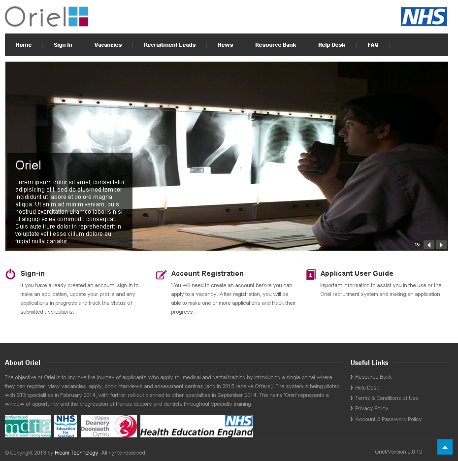 Introduction The objective of Oriel is to improve the journey of applicants who apply for medical and dental training by introducing a single portal where they can register, view vacancies, apply,