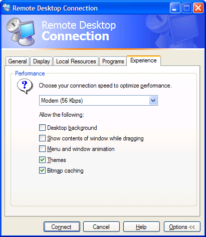 V. Remote Connect Options and Tips Experience Tab Unless you have a slow connection or have a need to have high graphics, keep your experience tab on Modem (56 Kbps).