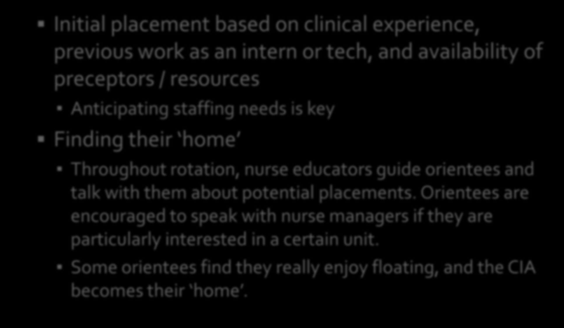 Initial placement based on clinical experience, previous work as an intern or tech, and availability of preceptors / resources Anticipating staffing needs is key Finding their home Throughout