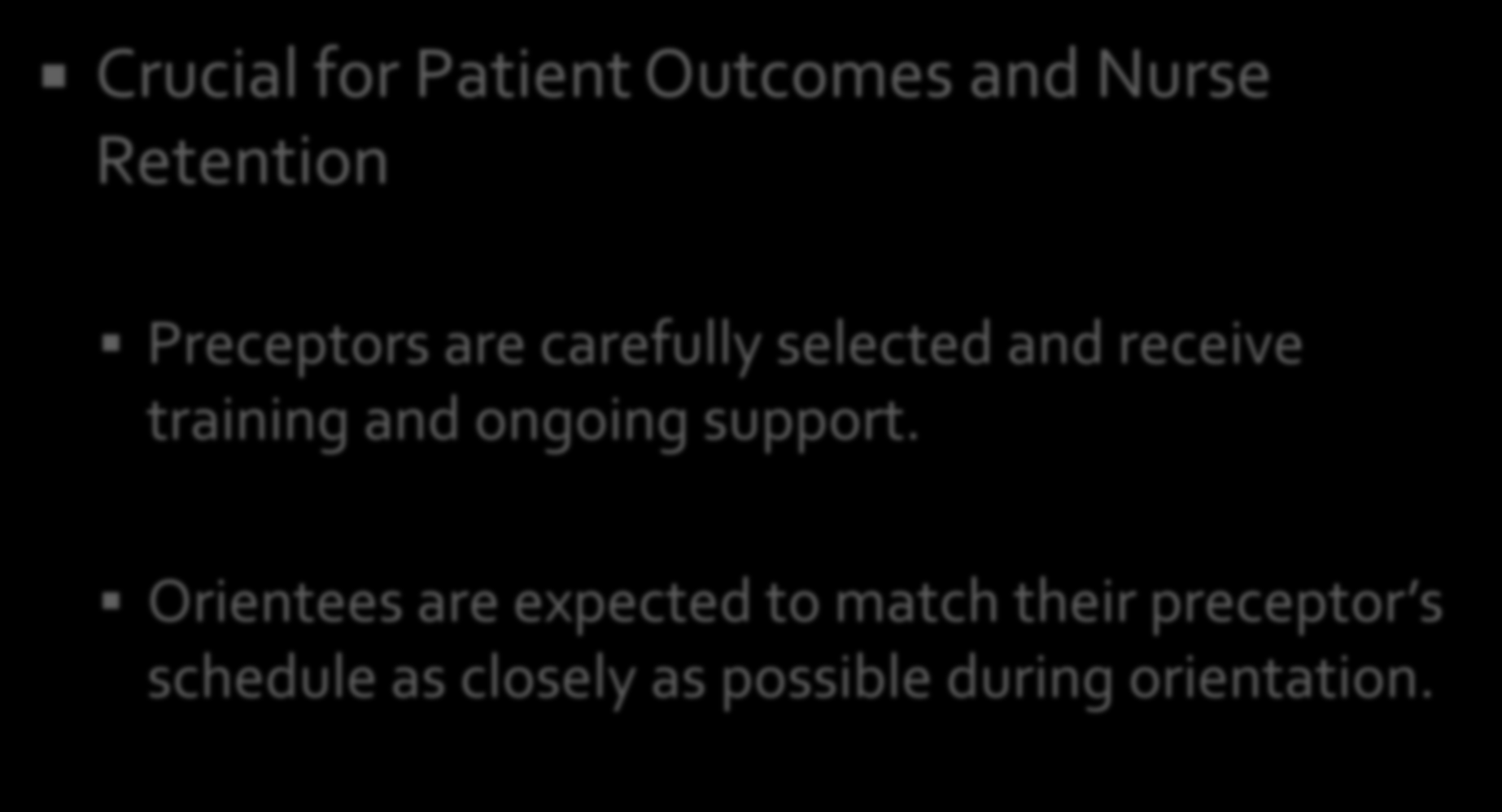 Crucial for Patient Outcomes and Nurse Retention Preceptors are carefully selected and receive training and