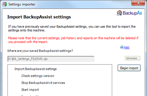 12 Exporting and importing BackupAssist settings You can export BackupAssist settings to a file that can be imported into to any BackupAssist v6 installation.
