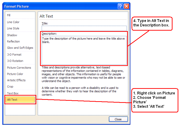 Microsoft Outlook 2010 To add Alt Text to a Picture, Clip Art, SmartArt and Screenshot in Outlook 2010; Right Click (Shift+F10) on the image, click Format Picture (or Object, or Chart), then choose
