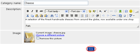 In the above image, Goats Cheese is now a sub-category of Cheese. Editing an existing Category You can add images and descriptive text to any categories that you have created within your eshop.