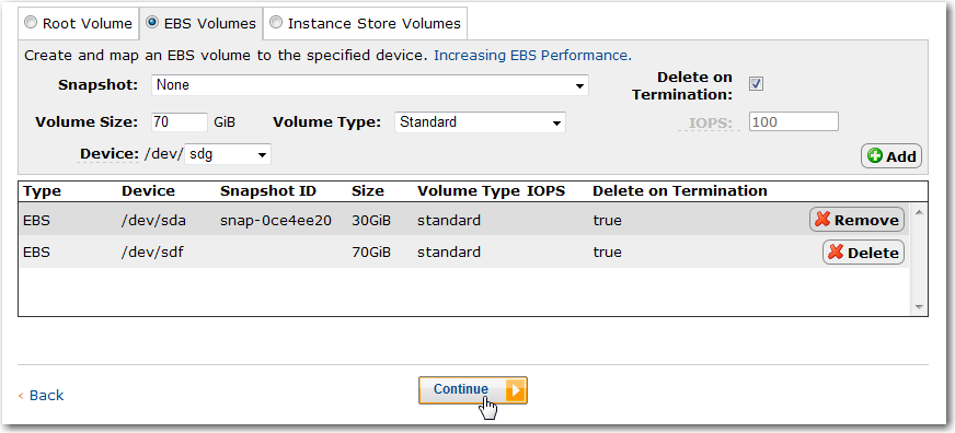Quick Start Guide d. On the expanded Storage Device Configuration page, select the EBS Volumes tab and complete the following fields: Volume Size: Volume Type: 70 [GB] Standard Click Add.