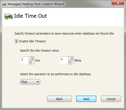 You can choose to enable Idle Time Out for this Desktop Pool. This is the time duration after which the desktops in this Managed Pool will be either shutdown or hibernated. Click Next to proceed.