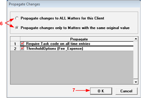 6. On the resulting popup display, select either Propagate changes to ALL Matters for this Client, or Propagate changes only to Matters with the same original value. 7. Click Ok to continue. 8.