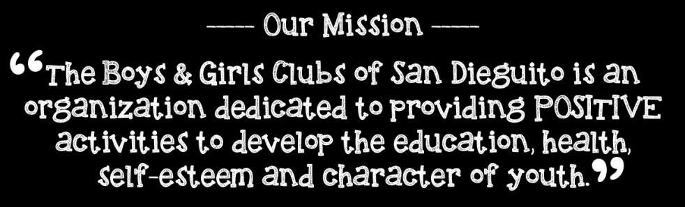 Boys & Girls Clubs of San Dieguito THE CAUSE Every child needs a safe place where they feel welcomed and loved.