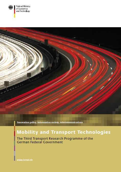 "Programme Mobility and Transportation Technologies ""Mobility and Transport Technologies The third Transport research program of the German Federal Government: Coordinated by ministry of Economics and"
