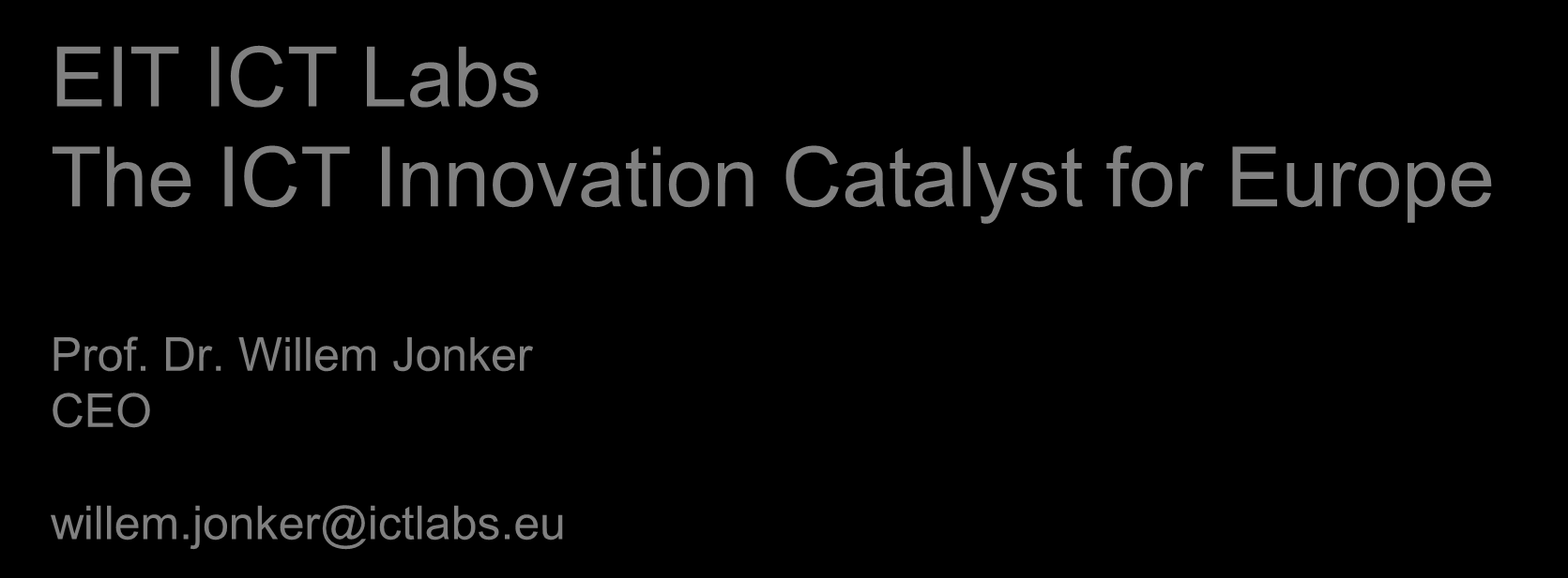 EIT ICT Labs The ICT Innovation Catalyst for Europe