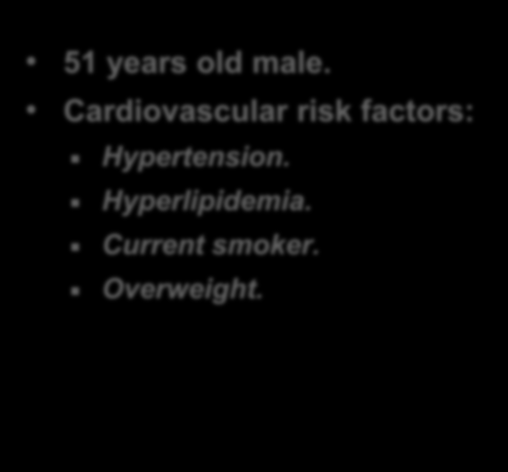 Clinical Case 51 years old male. Cardiovascular risk factors: Hypertension. Hyperlipidemia. Current smoker. Overweight.
