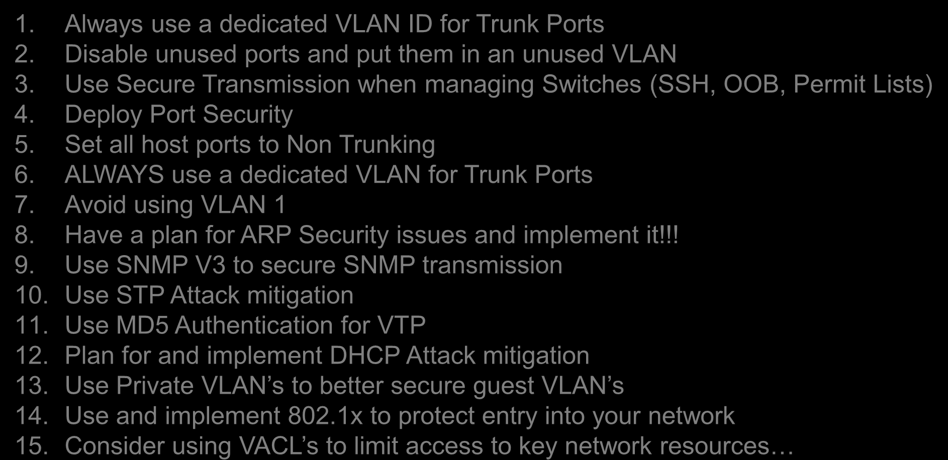 Best Practices for L2 Security (VPLS) 1. Always use a dedicated VLAN ID for Trunk Ports 2. Disable unused ports and put them in an unused VLAN 3.