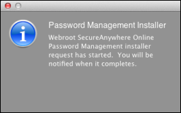 SecureAnywhere for Mac User Guide As SecureAnywhere installs the toolbar to your browser, the following message appears. 2. Open your browser and make sure you see the Webroot icon in the toolbar.