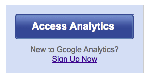 Step 2 Sign Up for Google Analytics Go to www.google.com/analytics and click on the big blue button Access Analytics on the right hand side of the page.