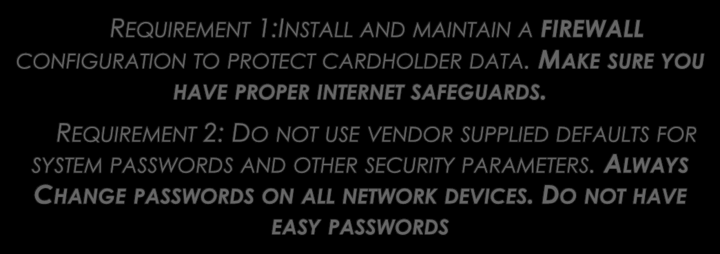 GOAL 1: BUILD AND MAINTAIN A SECURE NETWORK REQUIREMENT 1:INSTALL AND MAINTAIN A FIREWALL CONFIGURATION TO PROTECT CARDHOLDER DATA. MAKE SURE YOU HAVE PROPER INTERNET SAFEGUARDS.