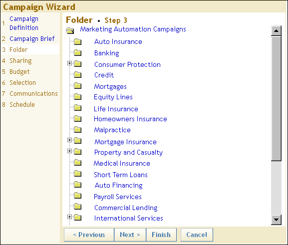 288 Chapter 10: SAS Campaign Web Studio After you have specified a folder, you can click Finish on any of the following pages of the Campaign Wizard to save the campaign.
