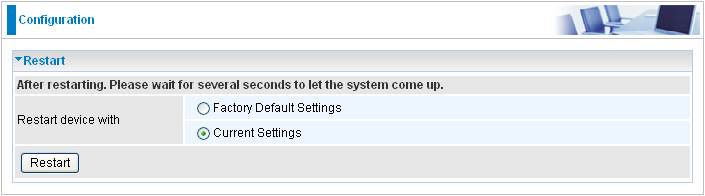 Restart Click Restart with option Current Settings to reboot your router (and restore your last saved configuration).