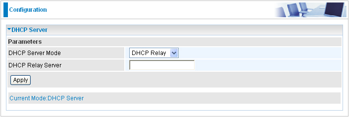If you select DHCP Relay from the DHCP Server Mode drop-down menu, you must enter the IP address of the DHCP server that assigns an IP address to