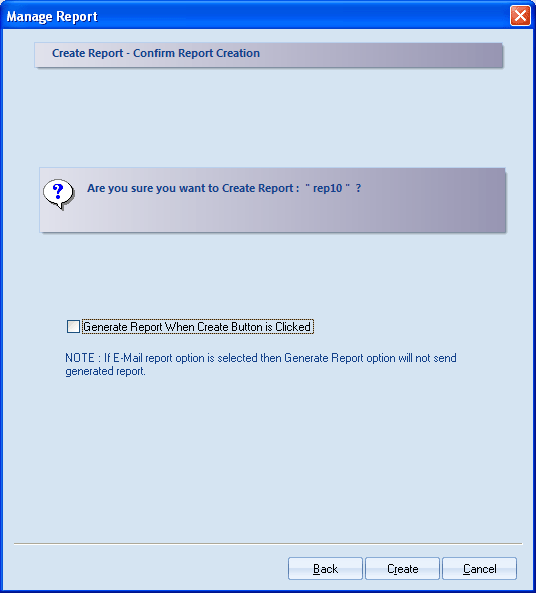 Figure 4.60: Confirmation message for creation of report 12. Select Generate Report When Create Button is Clicked option to create the report immediately.