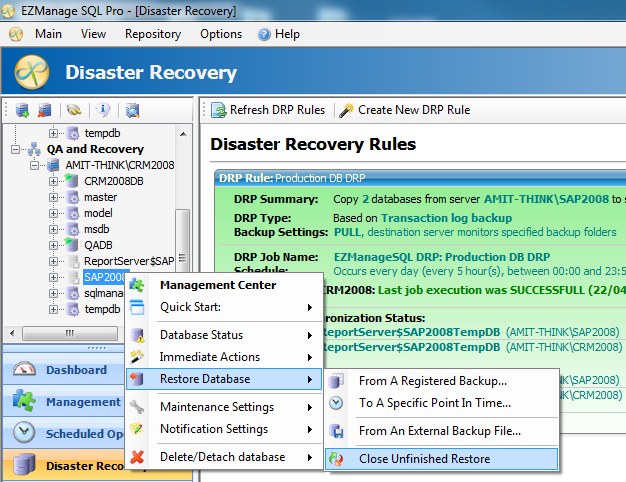 5.2) In case of an emergency (Disaster Recovery procedure needed) Right click on the destination database -> Restore Database -> Close unfinished restore.
