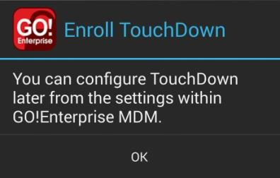 Enterprise MDM prompts you to initiate the automatic TouchDown enrollment and Exchange ActiveSync account creation by displaying the TouchDown Account Enrollment screen, if your administrator has