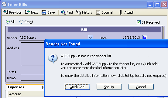 Just like customers, vendors can be setup by going to the Enter Bill screen and typing in the vendor s name and then hitting the TAB key. You will receive the following message.