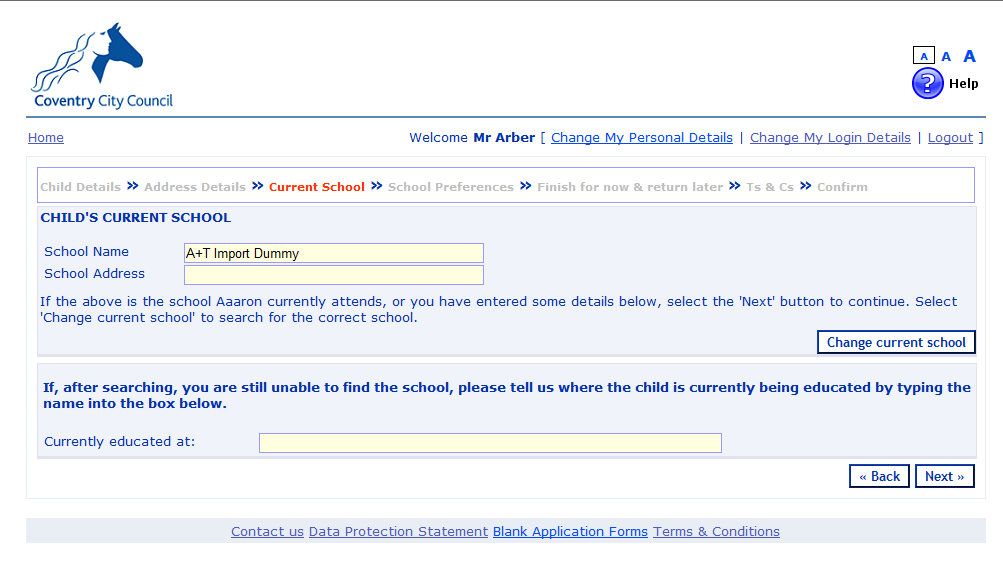 Click on the Next button Child s Current School Use this screen to tell us which school, if any, the child you are making the application for