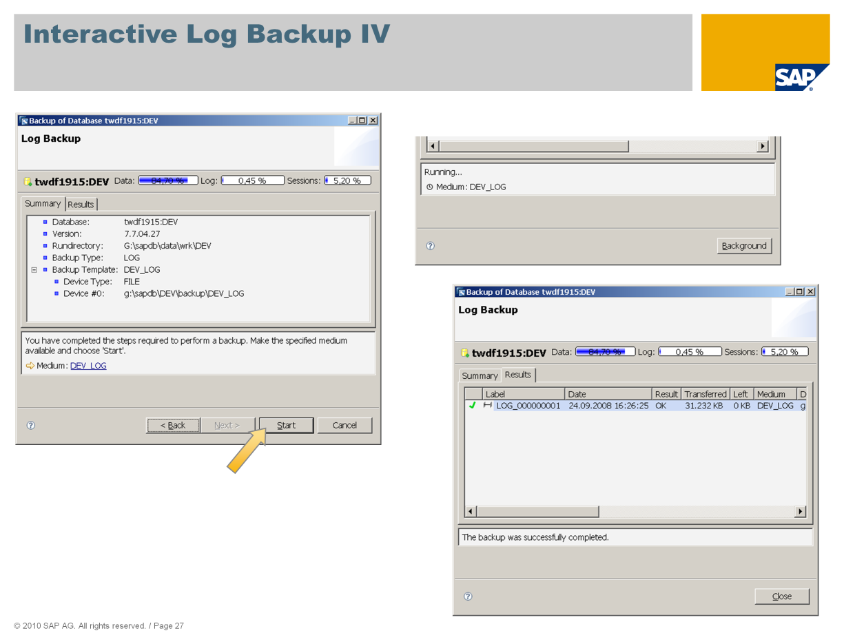 A summary of the settings is displayed before you start the log backup. Once the log backup is complete, the system displays the label of the backup.