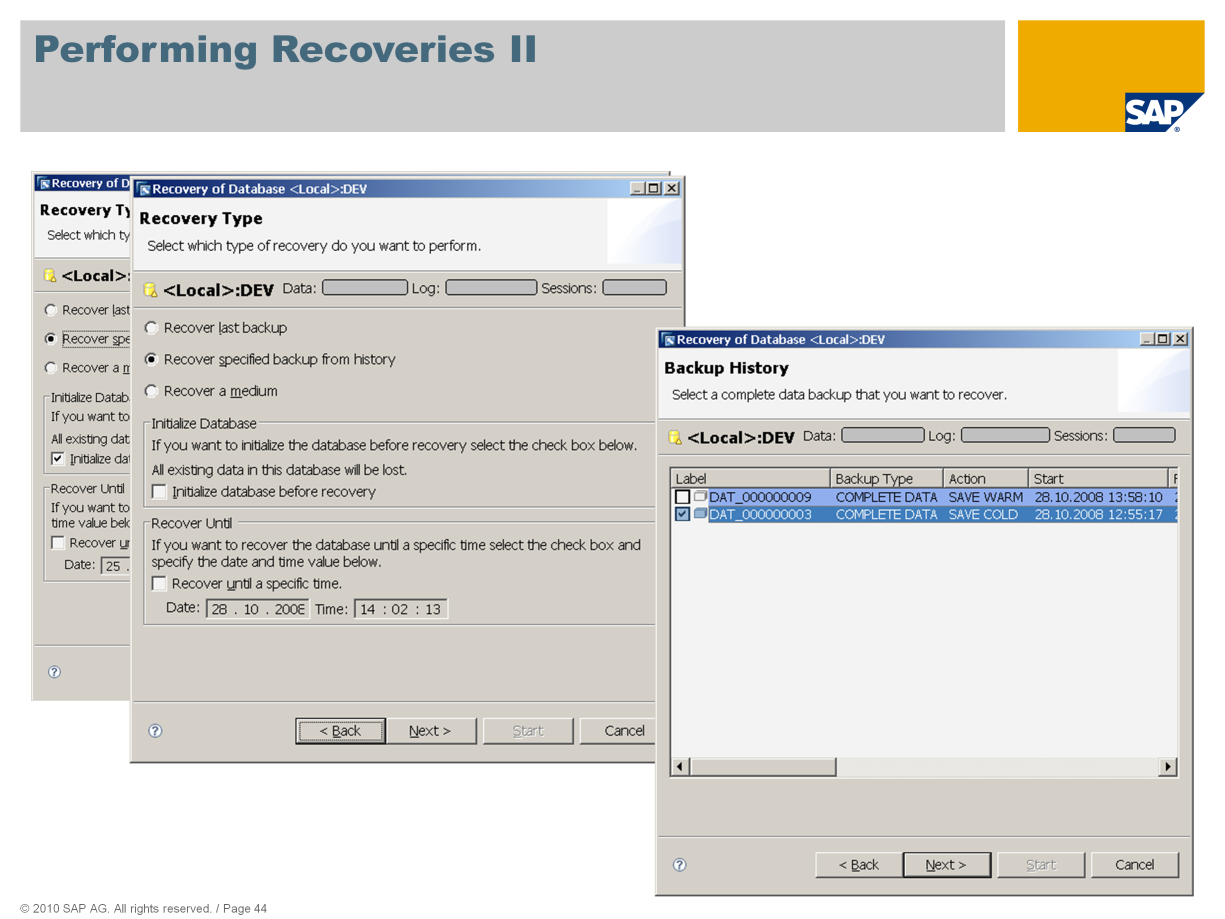 Choose the recovery option required. Recover last backup: Resets the database to the state it was in before the crash.