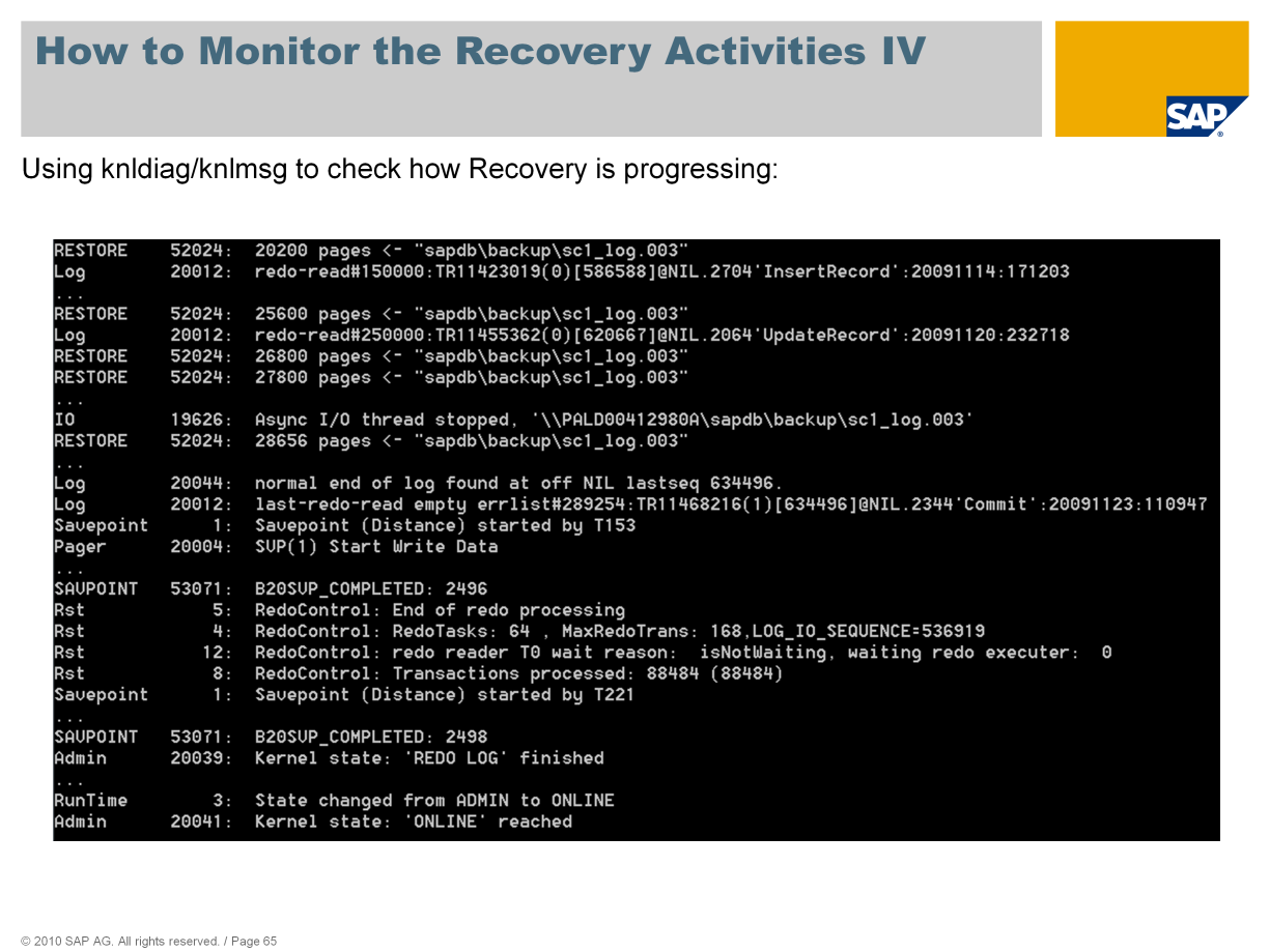 While a Recovery is active, you can also check upon it s status in the KnlMsg file (versions 7.6+, otherwise in knldiag ).