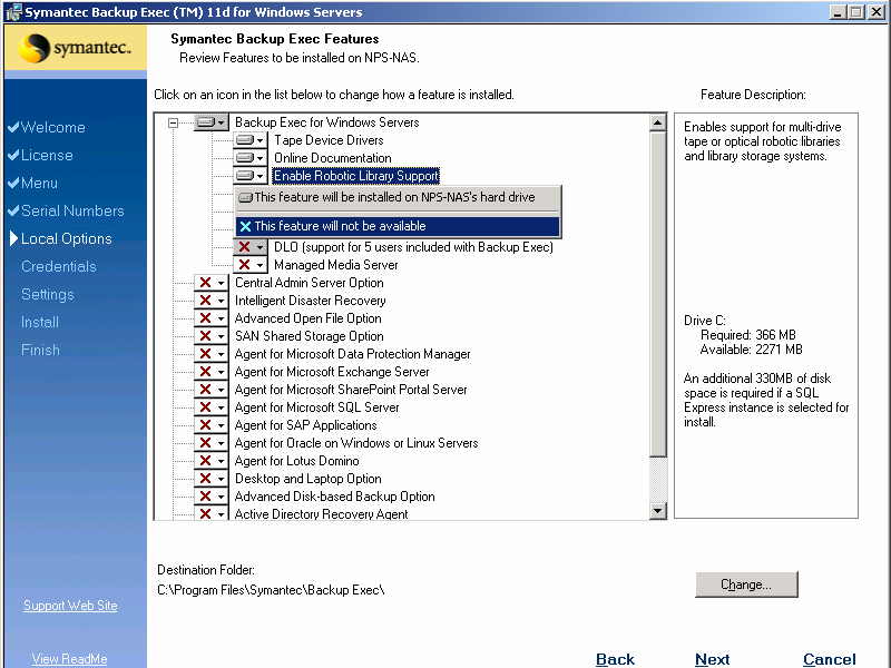 Chapter 2 Installing Backup Exec 14. At the Symantec Backup Exec Features window, if you do not have a Tape Library or Autoloader, deselect the option Enable Robotic Library Support.