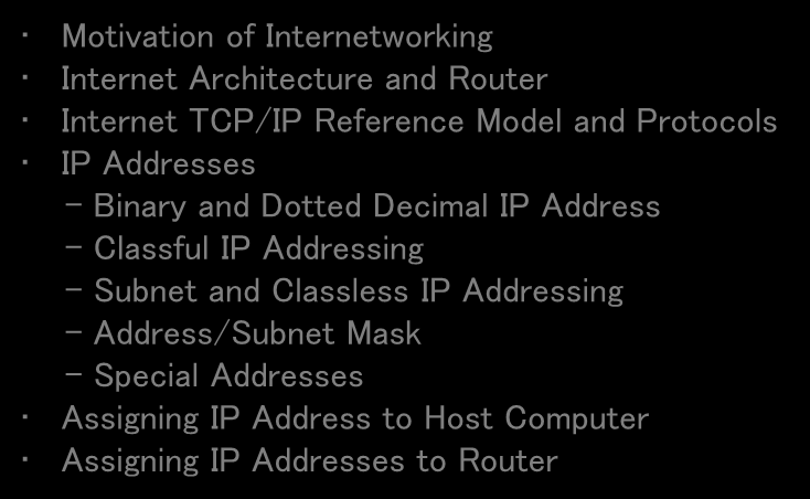 Lecture 8 Internetworking and IP Address Motivation of Internetworking Internet Architecture and Router Internet TCP/IP Reference Model and Protocols IP Addresses - Binary and Dotted