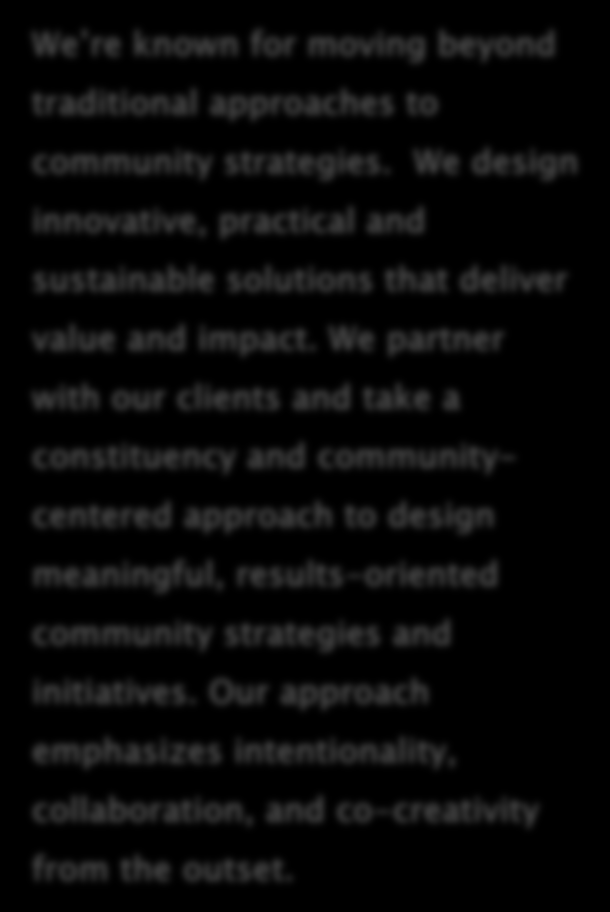 OUR APPROACH INTEGRATED AND COLLABORATIVE We re known for moving beyond traditional approaches to community strategies.