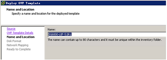 Figure 8: Viewing OVF Template Details 9. In the Name and Location page, specify a name for the deployed template. Then click Next. The Disk Format page appears. Figure 9: Specifying a Name 10.