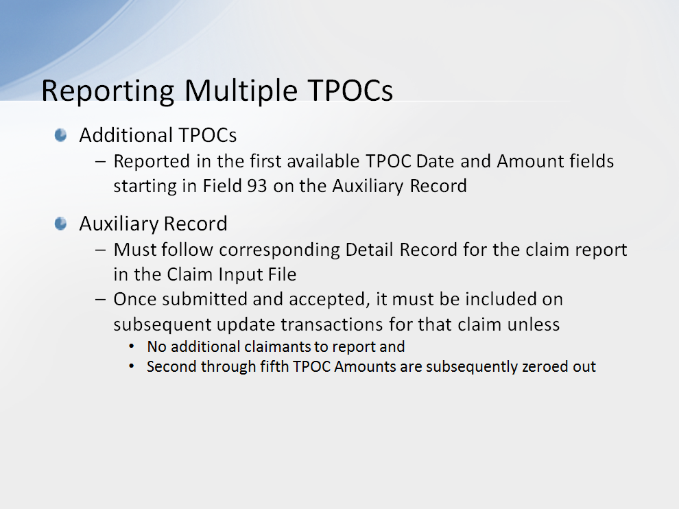 If an RRE has more than one distinct, additional TPOC to report for the claim, it is to be reported in the first available TPOC Date and Amount fields starting in Field 93 on the Auxiliary Record.