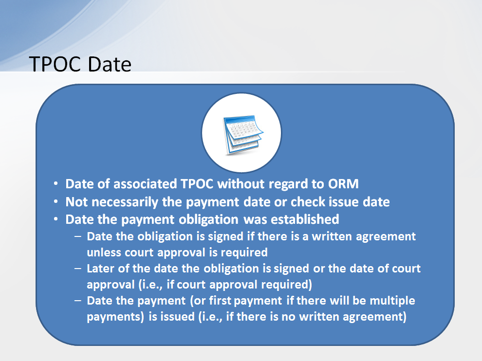 This is the date of the associated TPOC without regard to ORM. It is not necessarily the payment date or check issue date. The TPOC Date is the date the payment obligation was established.