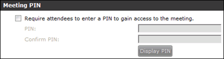 Figure 28: Meeting PIN Section 4. Enter a PIN in the PIN field. 5. Enter the PIN again in the Confirm PIN field. 6. To check the PIN you have configured, select Display PIN. 7. Select OK.