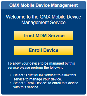 Device Enrollment Mobile ios devices can be enrolled in the QMX MDM service by browsing to the following URL: https://<external_qmx_host_name>/mdm/ Note: external_qmx_host_name is the host name of