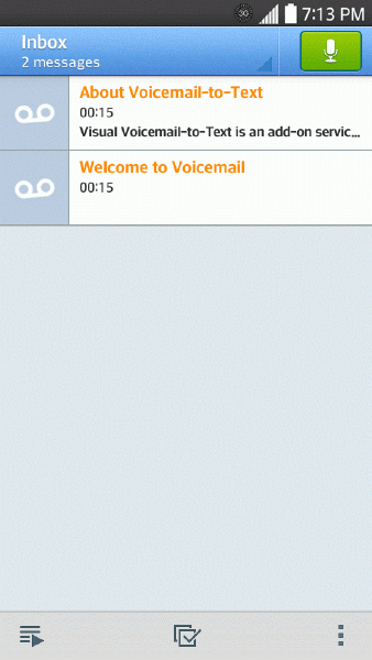 1. Press > > Voicemail. You will see the voicemail inbox. 2. Touch a message to review it.