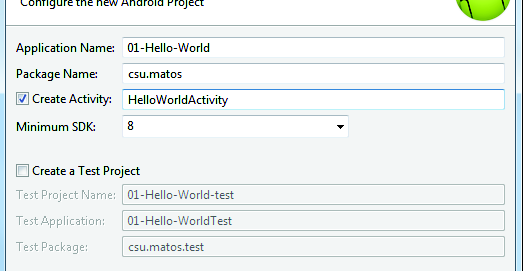 Start Eclipse 2. Select File> New> Android Projecta 3. Enter Project name:01 Hello World l 4. Click Next 5.
