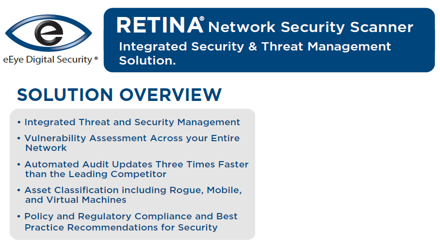 Retina Network Security Scanner Retina Network Security Scanner is designed for any size organization, from large enterprises to small and medium businesses.