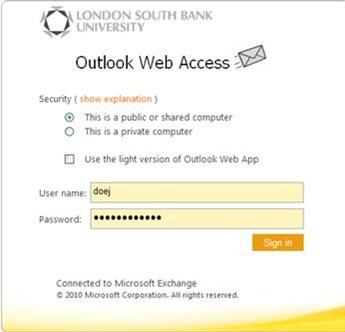 Try this yourself Open Internet Explorer Enter the address mail.lsbu.ac.