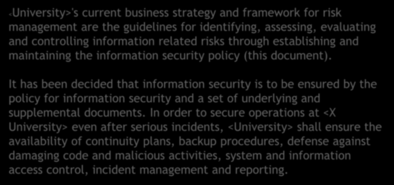 Security strategy <University>'s current business strategy and framework for risk management are the guidelines for identifying, assessing, evaluating and controlling information related risks
