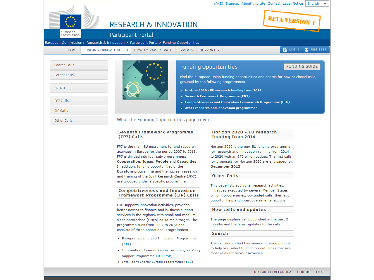 Calls Horizon 2020 COSME Search Topics Call Updates Other Funding Opportunities Previous Framework Programmes (FP7 & CIP) Stay informed RSS feed ical Email notification Horizon 2020 Horizon 2020 is