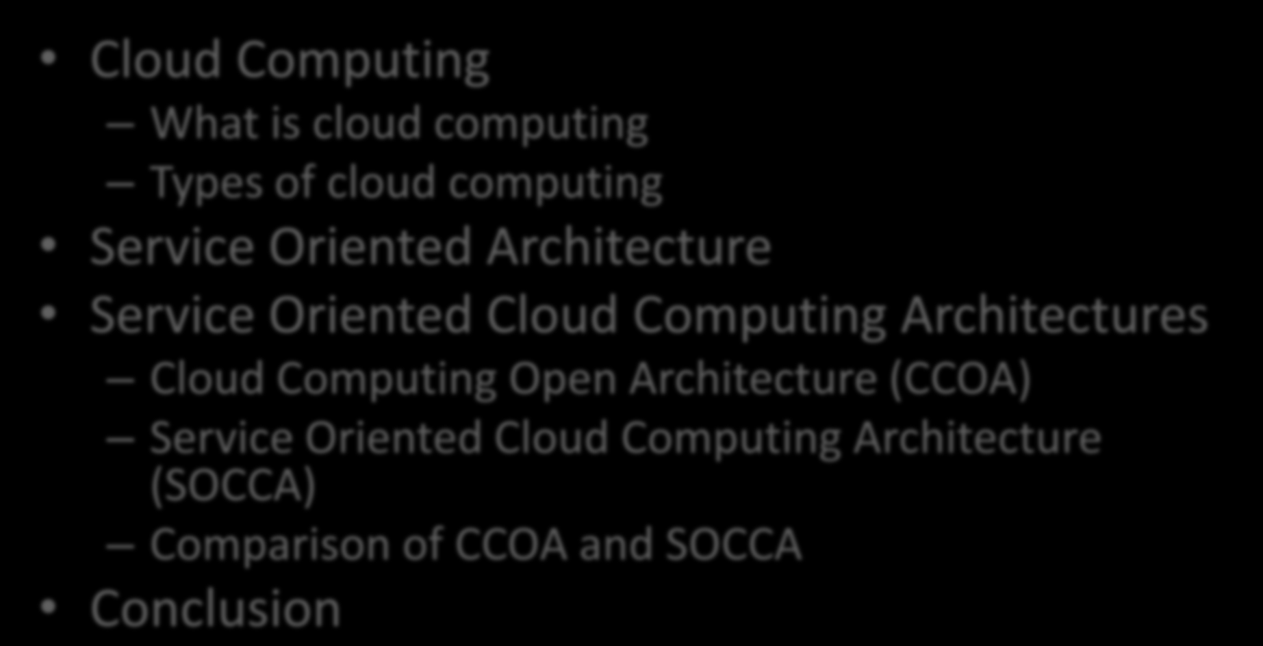 Overview Cloud Computing What is cloud computing Types of cloud computing Service Oriented Architecture Service Oriented Cloud Computing