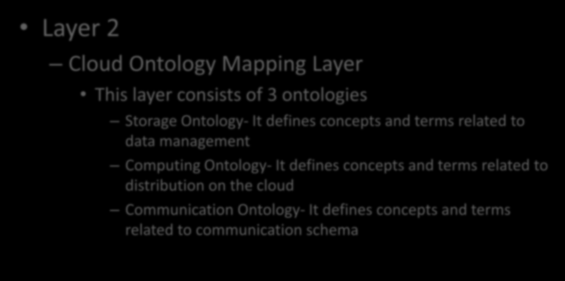 SOCCA Layers Layer 2 Cloud Ontology Mapping Layer This layer consists of 3 ontologies Storage Ontology- It defines concepts and terms related to data management