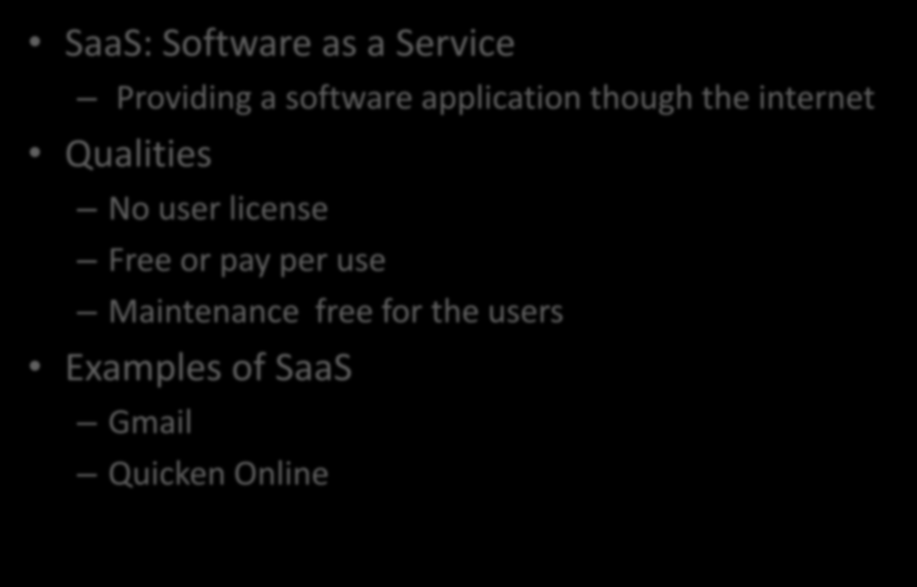 Types of Cloud Computing SaaS: Software as a Service Providing a software application though the internet