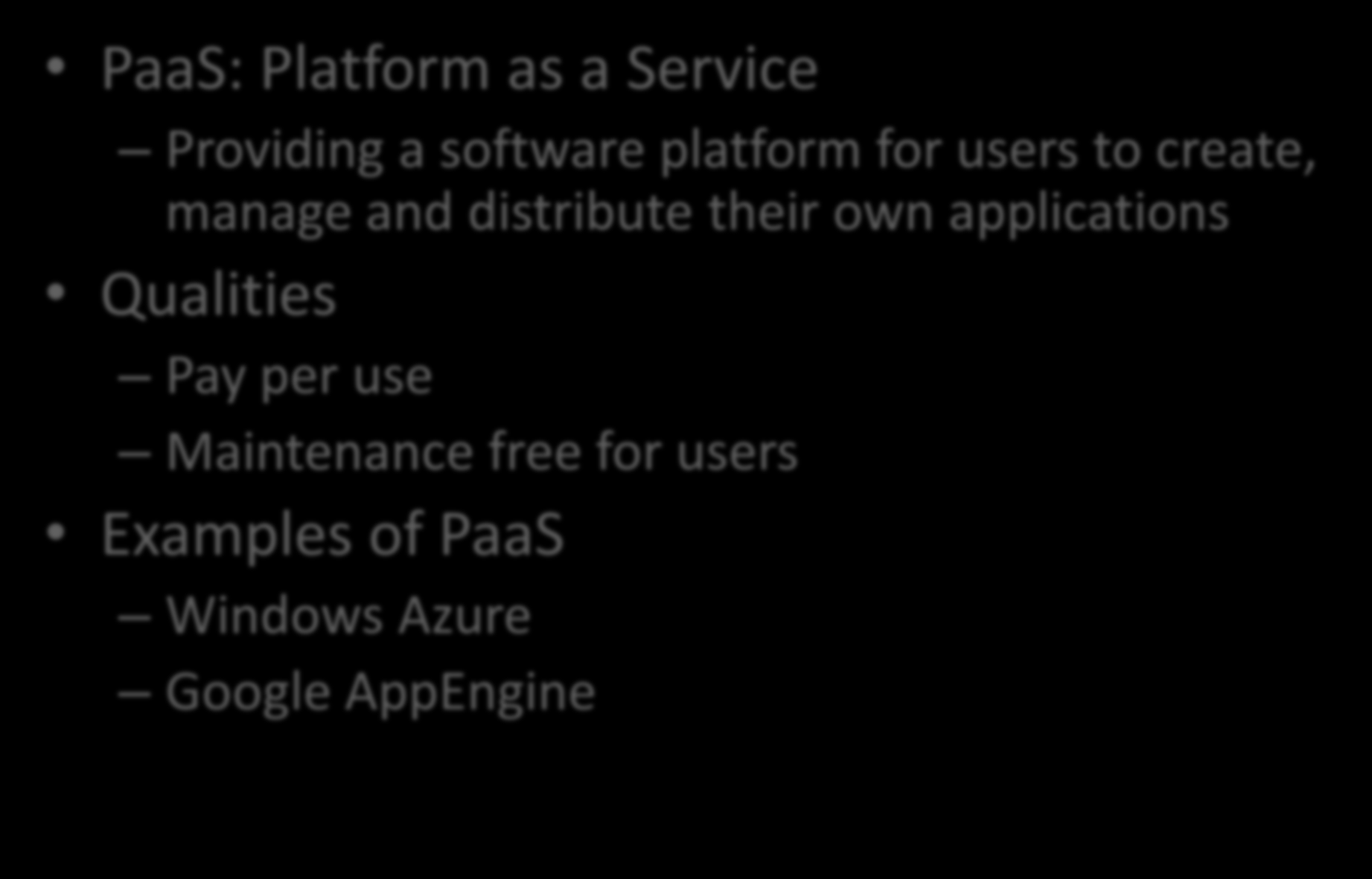 Types of Cloud Computing PaaS: Platform as a Service Providing a software platform for users to create, manage and